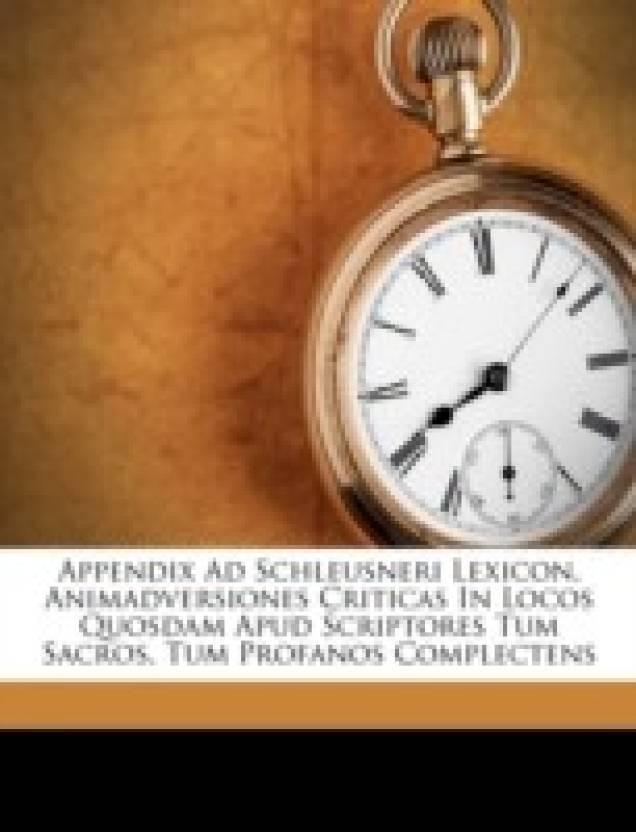 Appendix Ad Schleusneri Lexicon, Animadversiones Criticas In Locos Quosdam Apud Scriptores Tum Sacros, Tum Profanos Complectens