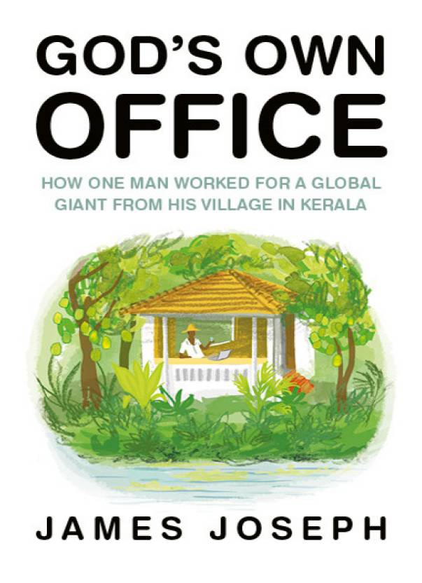 Gods Own Office : How One Man Worked for a Global Giant from His Village in Kerala
