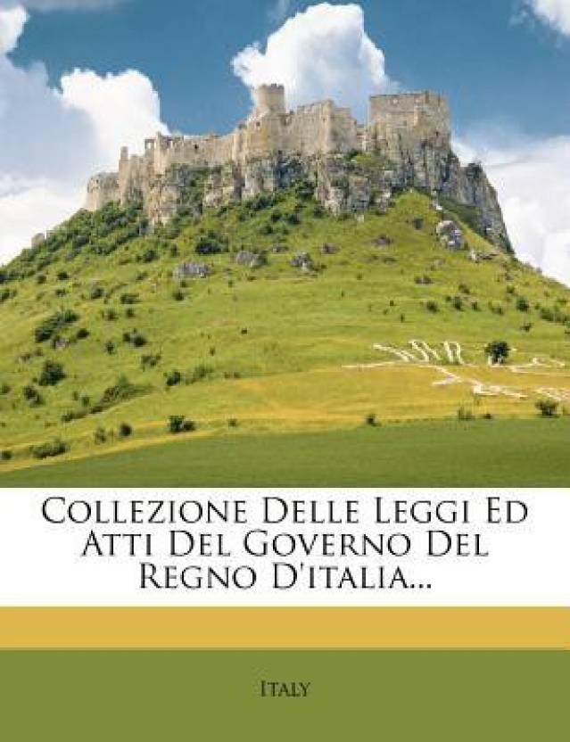 Collezione Delle Leggi Ed Atti Del Governo Del Regno D'italia...