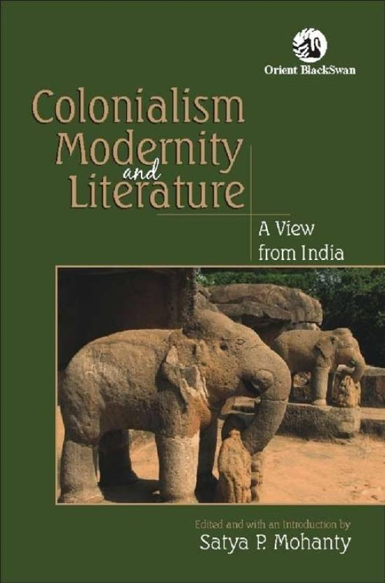 Colonialism Modernity and Literature: View from India