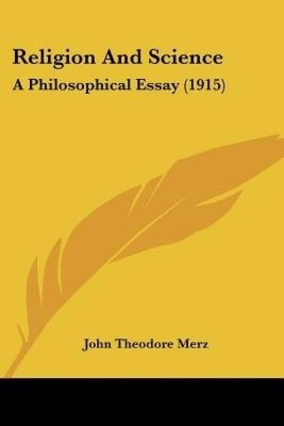 religion and science a philosophical essay  buy religion and  religion and science a philosophical essay  english paperback  john theodore merz