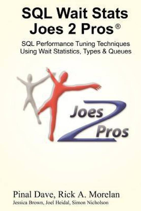 SQL Wait Stats Joes 2 Pros: SQL Performance Tuning Techniques Using Wait Statistics, Types & Queues