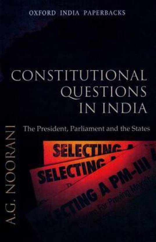 Constitutional Questions in India: The President, Parliament and the States 01 Edition