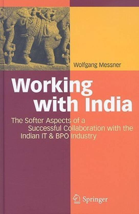 Working with India : The Softer Aspects of a Successful Collaboration with the Indian IT & BPO Industry