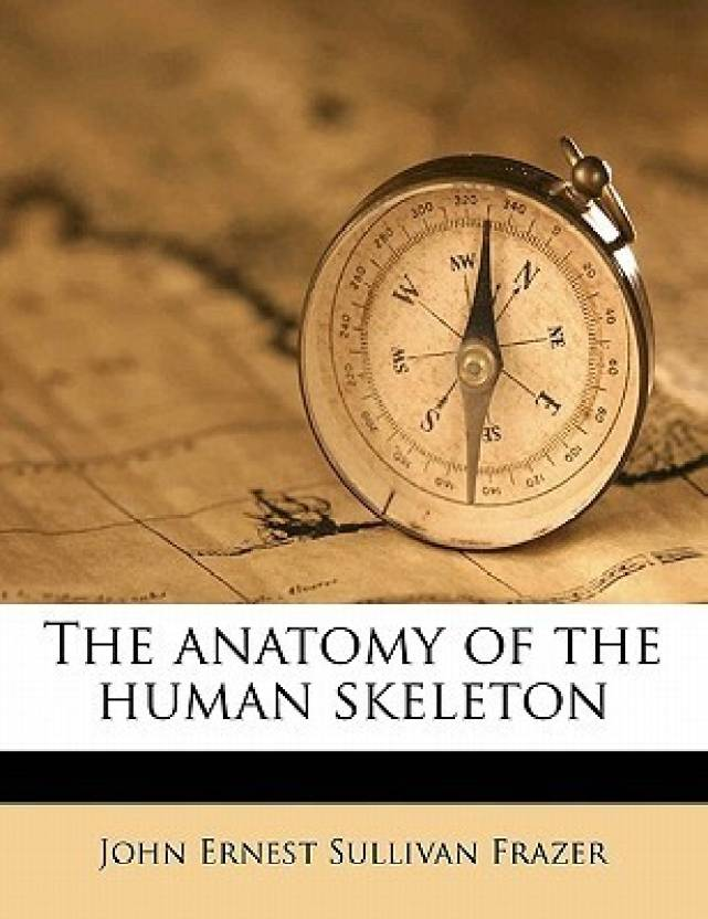 The Anatomy of the Human Skeleton: Buy The Anatomy of the