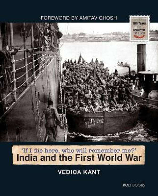 If I Die Here, Who will Remember Me?' : India and the First World War