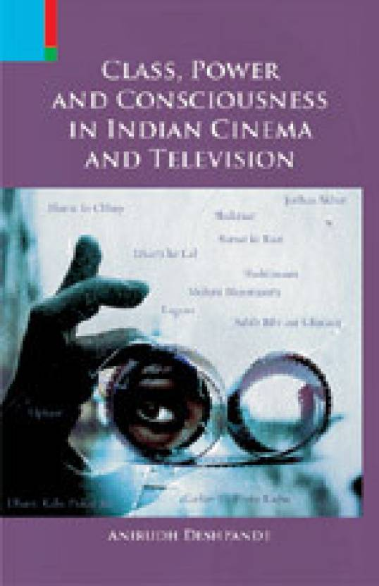 Class, Power and Consciousness in Indian Cinema and Television