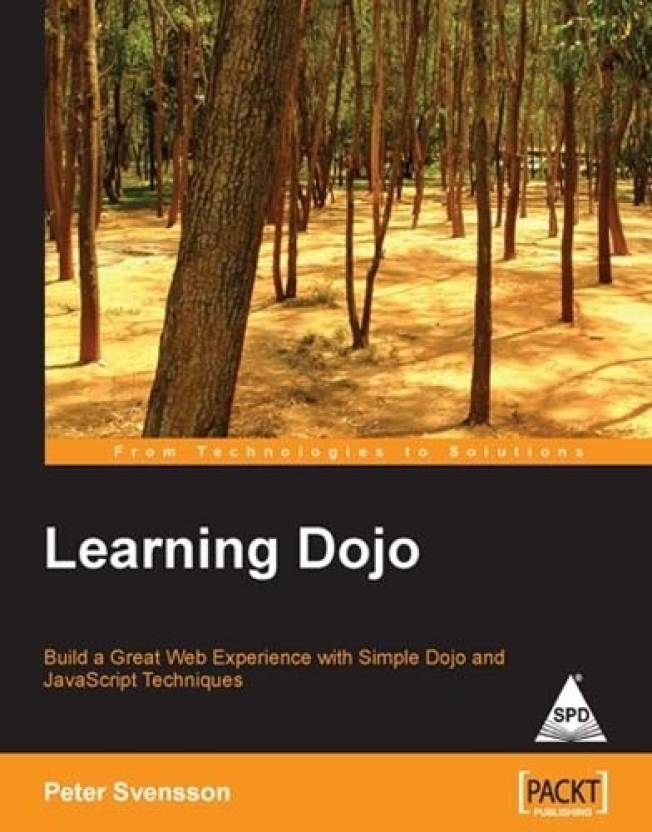LEARNING DOJO: BUILD A GREAT WEB EXPERIENCE WITH SIMPLE DOJO AND JAVASCRIPT TECHNIQUES 1st Edition 1st Edition