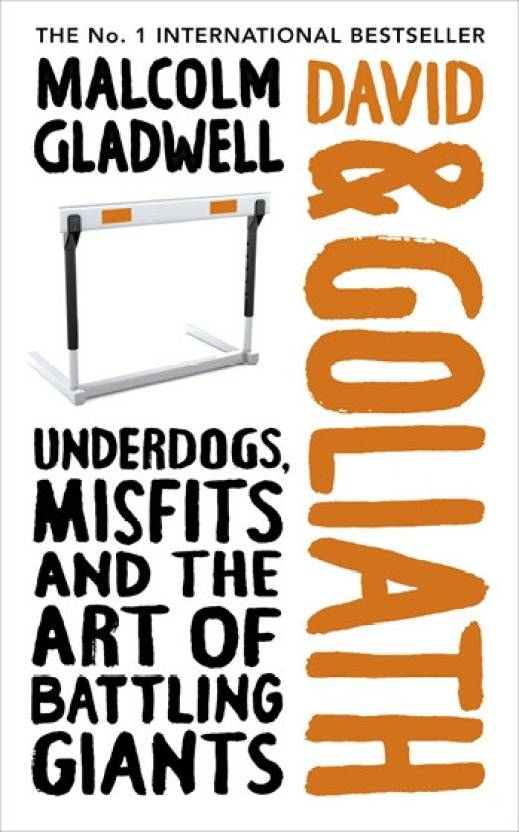David and Goliath: Underdogs, Misfits and the Art of Battling Giants : Underdogs, Misfits and the Art of Battling Giants