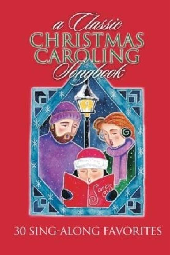a classic christmas caroling songbook 30 sing along favorites - Classic Christmas Favorites