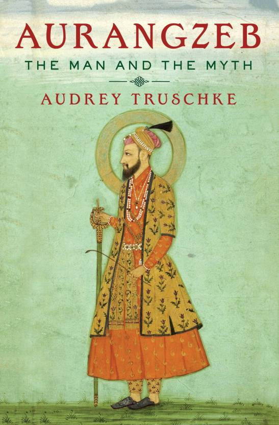 Aurangzeb : The Man and the Myth