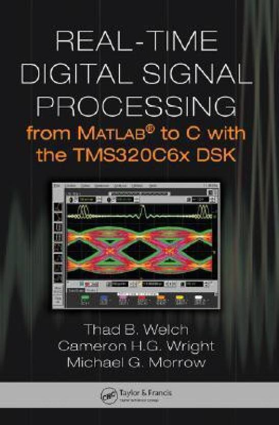Real Time Digital Signal Processing: From Matlab To C With