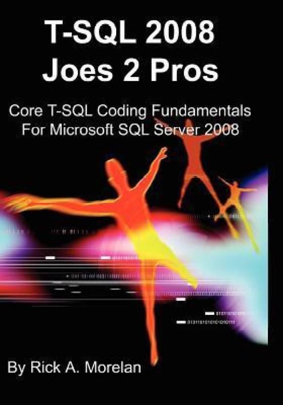 T-SQL 2008 Joes 2 Pros: Core T-SQL Coding Fundamentals For Microsoft SQL Server 2008