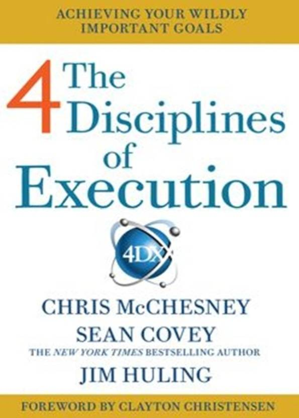 The 4 Disciplines of Execution: How To Realize Your Most Wildly Important Goals