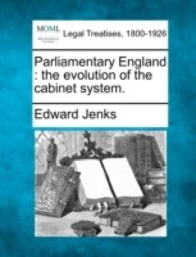 Parliamentary England : the evolution of the cabinet system.