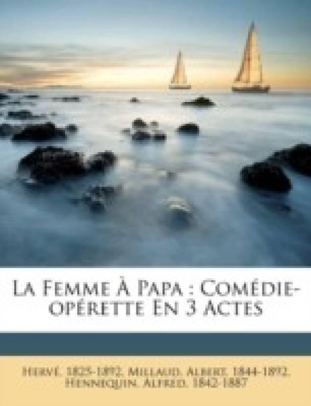 La Femme a Papa: Comedie-Operette En 3 Actes