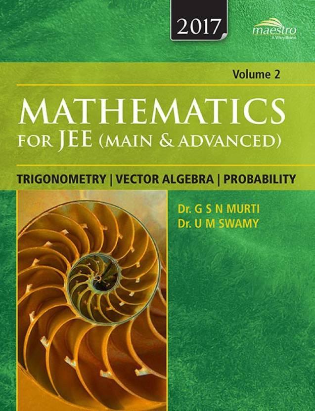 Wiley's Mathematics for JEE (Main & Advanced): Trigonometry, Vector Algebra, Probability, Vol 2, 2017ed : Trignometry, Vector Algebra, Probability Main and Advanced (Volume - 2) 1 Edition