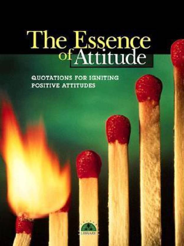 Essence Of Attitude Quotations For Igniting Positive Attitudes