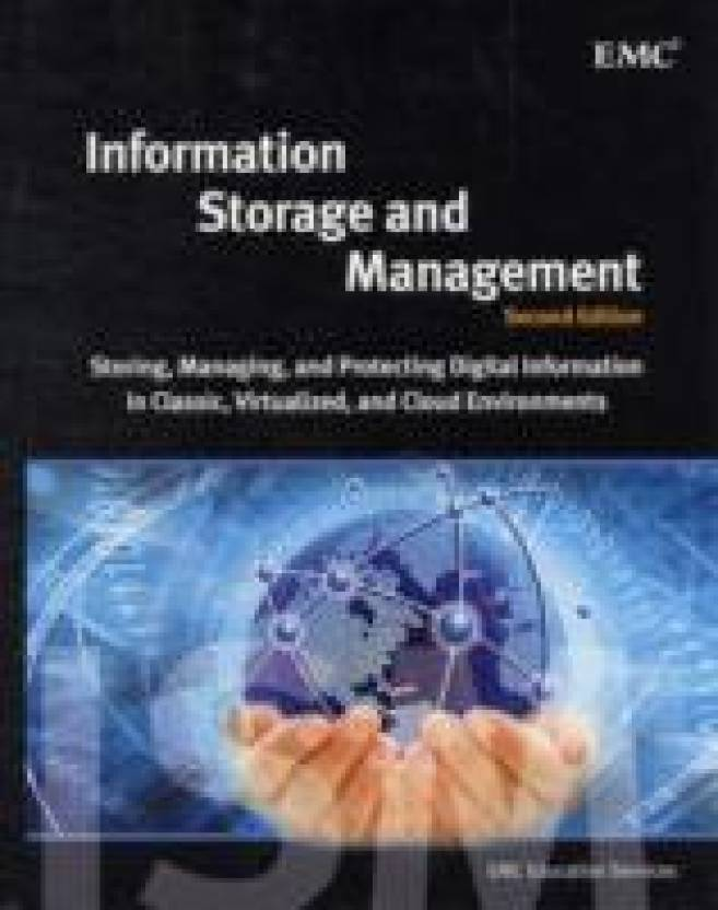Information Storage and Management: Storing, Managing, and Protecting Digital Information in Classic, Virtualized, and Cloud Environments 2nd  Edition