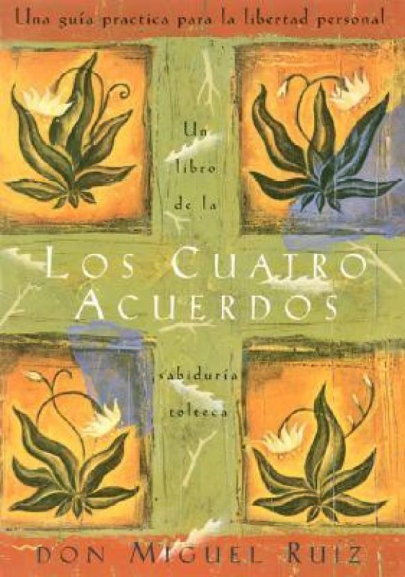Los Cuatro Acuerdos / The Four Agreements: Una Guia Practica Para LA Libertad Personal( Series - Toltec Wisdom Book )