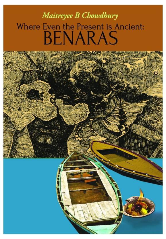 Where Even the Present is Ancient: Benaras