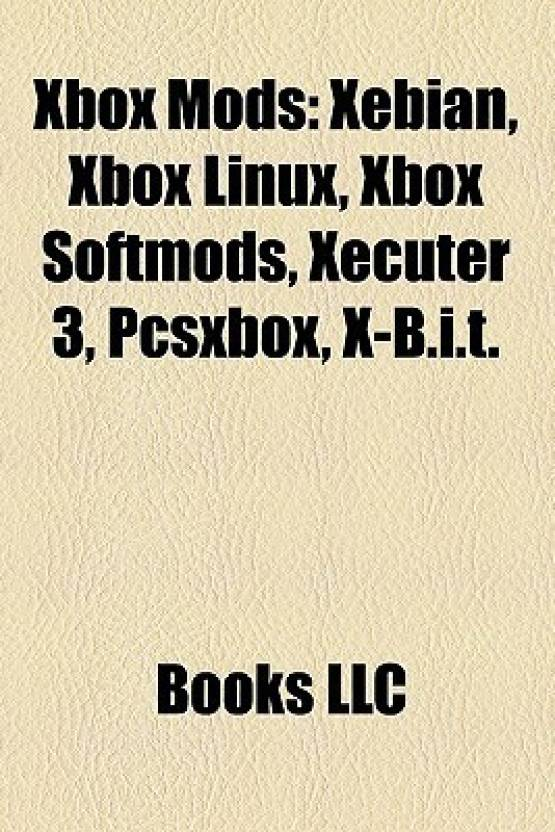 Xbox Mods: Xebian, Xbox Linux, Xbox Softmods, Xecuter 3
