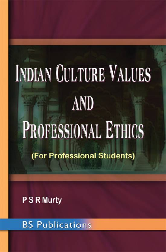 Indian Culture Values and Professional Ethics (For