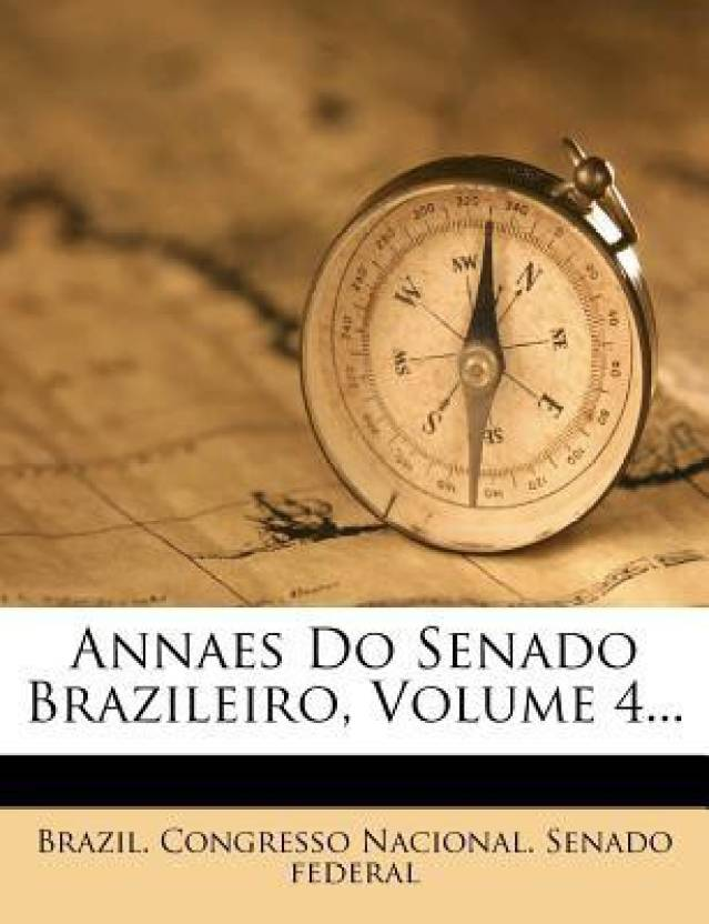 Annaes Do Senado Brazileiro, Volume 4...