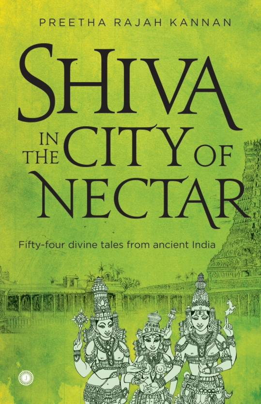 Shiva in the City of Nectar : Fifty - Four Divine Tales from Ancient India