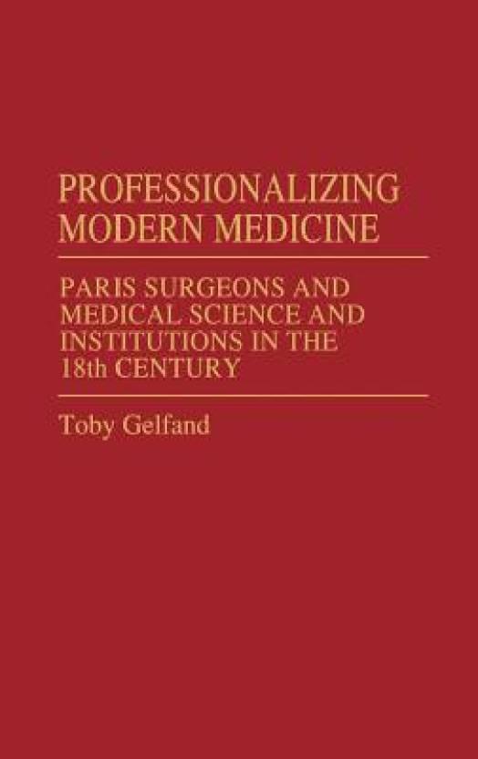 Professionalizing Modern Medicine: Paris Surgeons and