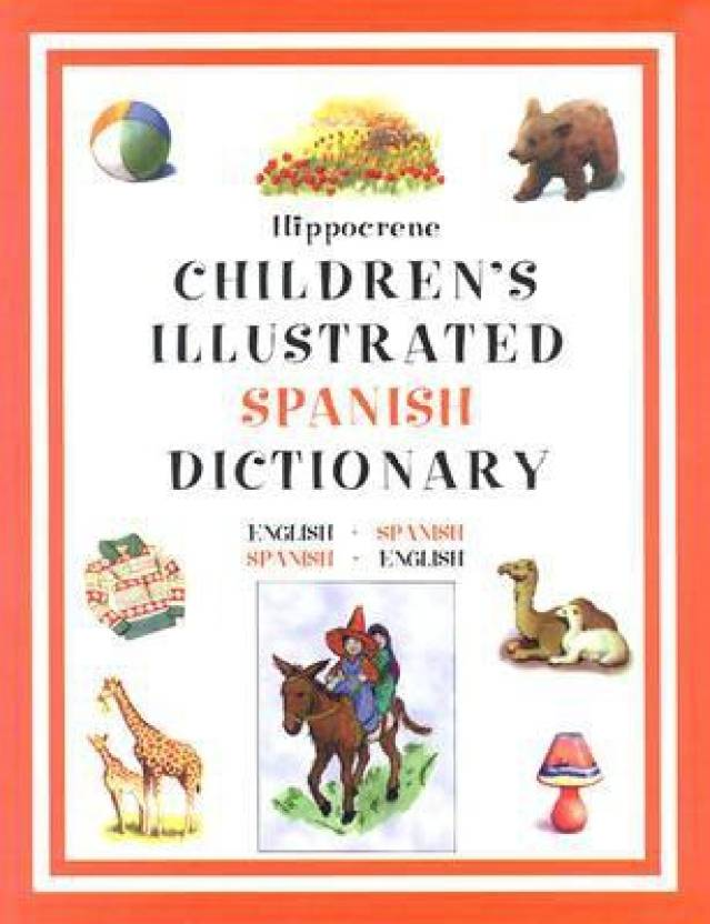 Hippocrene Children's Illustrated Spanish Dictionary