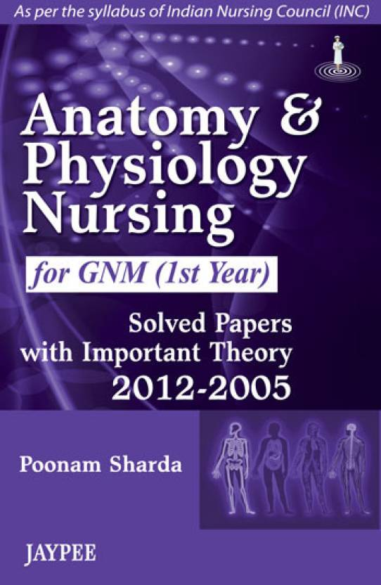 Anatomy and Physiology Nursing for GNM 1st year: Solved Papers with ...
