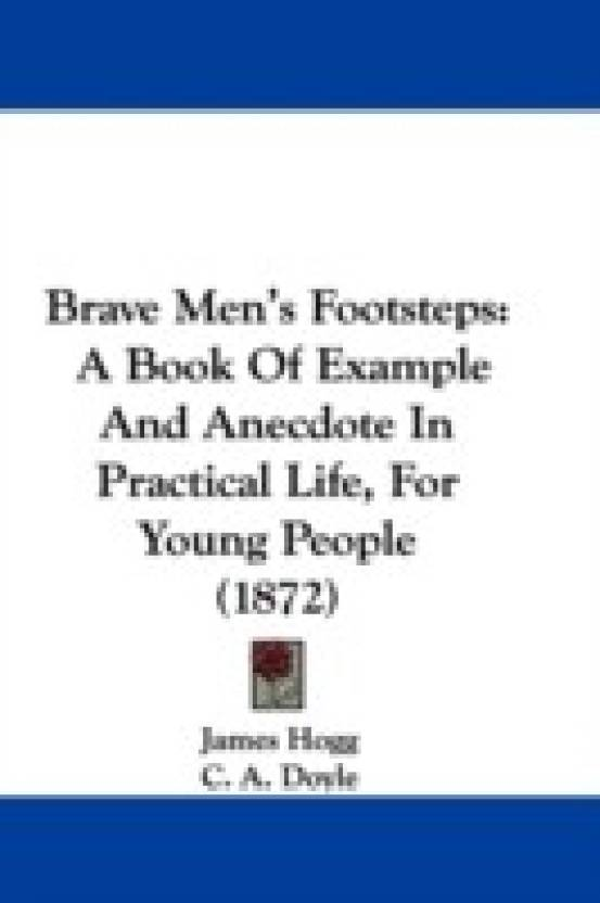 Brave Mens Footsteps A Book Of Example And Anecdote In Practical Life