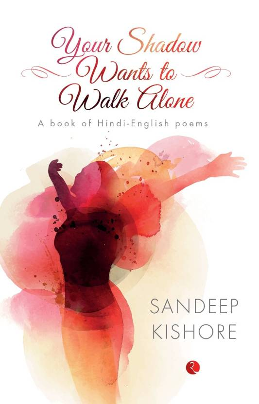 Your Shadow Wants to Walk Alone : A Book of Hindi - English Poems