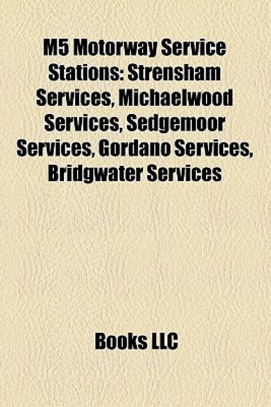 M5 Motorway Service Stations: Strensham Services, Michaelwood Services, Sedgemoor Services, Gordano Services, Bridgwater Services (English, Paperback, ...