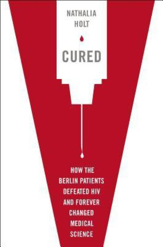 Cured: How the Berlin Patients Defeated HIV and Forever