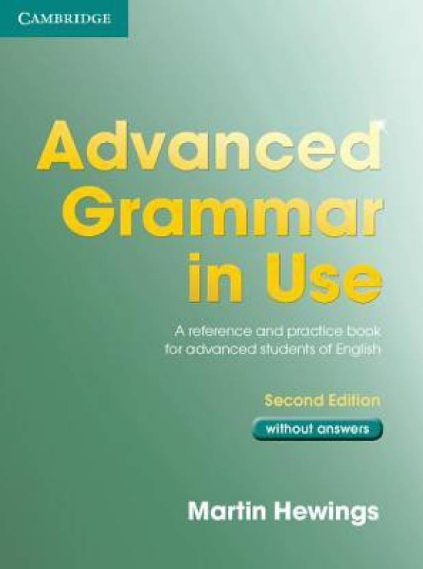 Advanced Grammar in Use: A Reference and Practice Book for