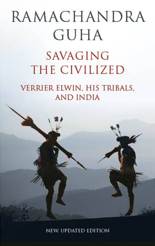 Savaging the Civilized : Verrier Elwin, His Tribals, and India