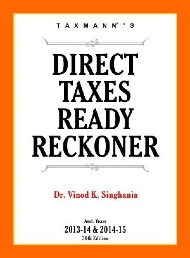 Direct Taxes Ready Reckoner: Assessment Years 2013 - 2014 & 2014 - 2015 36th  Edition