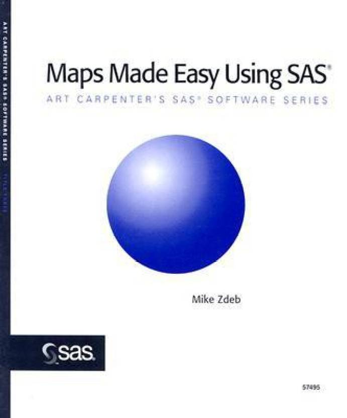 Maps Made Easy Using SAS (Art Carpenter\'s SAS Software