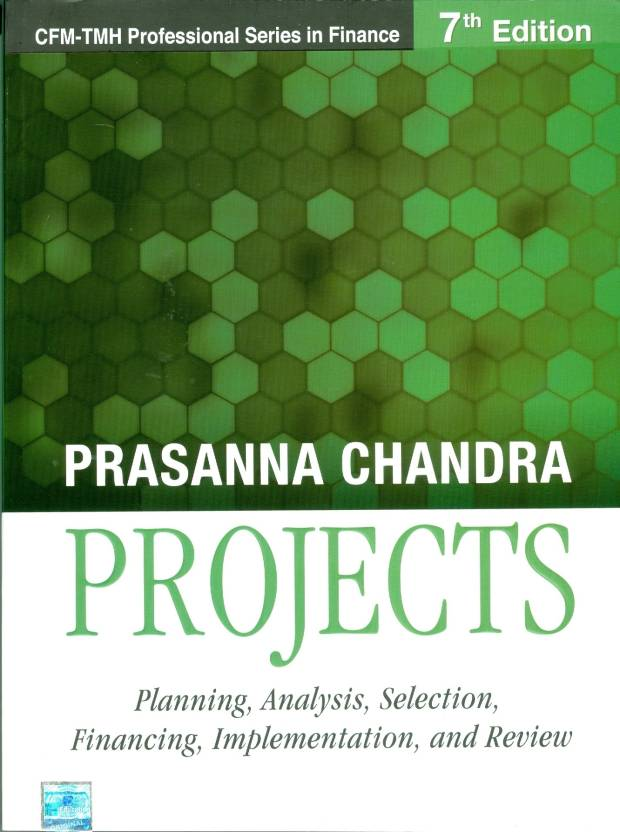 Projects : Planning, Analysis, Selection, Financing, Implementation and Review 7th Edition
