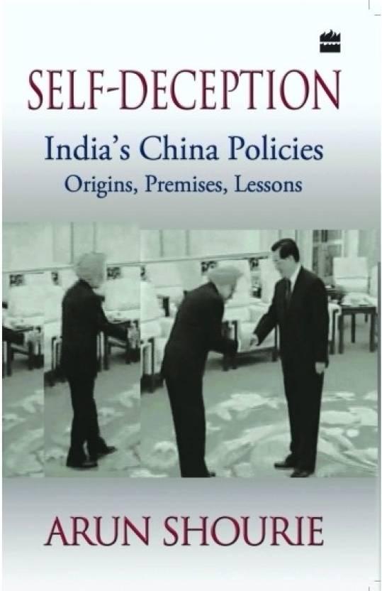 SELF-DECEPTION : Indias China Policies Origins, Premises, Lessons