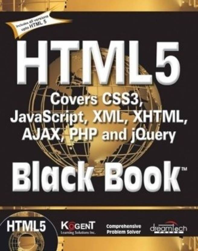 Html5 Black Book:Covers Css3,Javascript,Xml,Xhtml,Ajax,Php And Jquery