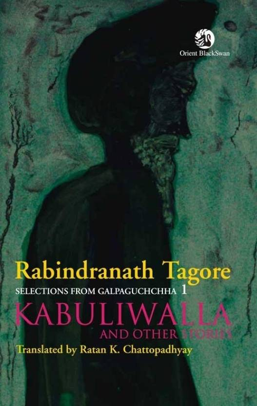 kabuliwala rabindranath tagore Kabuliwala o kabuliwala these calls of a little girl to her older pathan friend keep echoing in mind even after the episode is over.