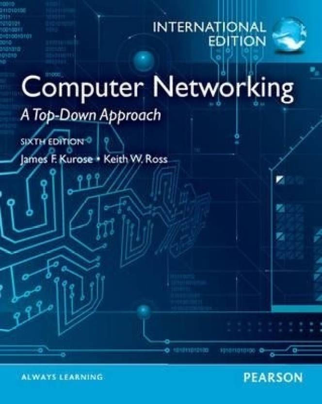 Computer Networking. James F. Kurose, Keith W. Ross International ed of 6th revised ed Edition