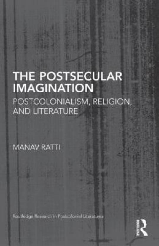 The Postcolonial Secular Imagination (Routledge Research in Postcolonial Literatures)