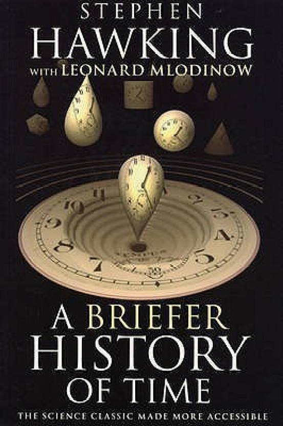 briefer history of time summary A brief history of time, authored by the legendary theoretical physicist stephen  hawking, is considered to be the holy grail of populalizing scientific writing and.