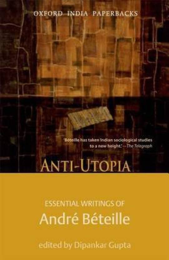 Anti-Utopia Essential Writings of Andre Beteille