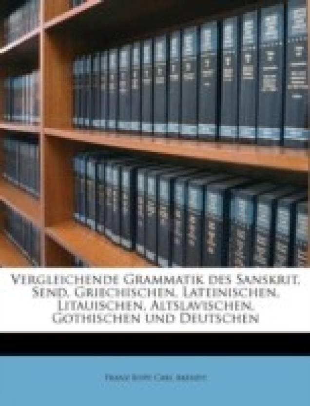 Vergleichende Grammatik des Sanskrit, Send, Griechischen, Lateinischen, Litauischen, Altslavischen, Gothischen und Deutschen