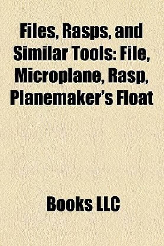 Files, Rasps, and Similar Tools: File, Microplane, Rasp